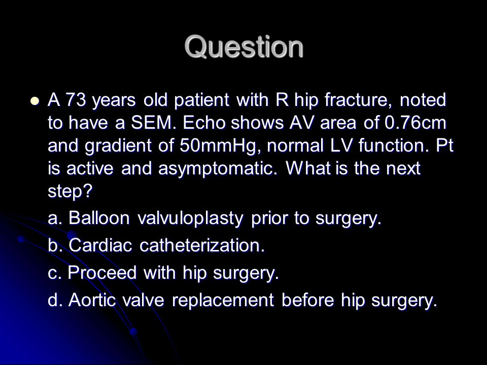 Question A 73 years old patient with R hip fracture, noted to have a SEM.