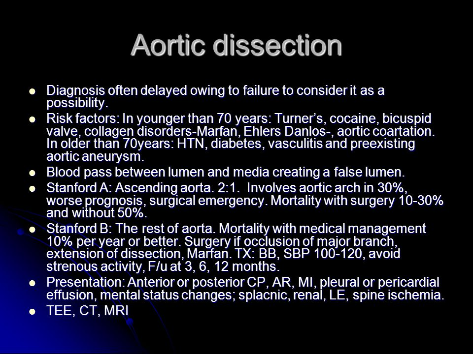 Aortic dissection Diagnosis often delayed owing to failure to consider it as a possibility.