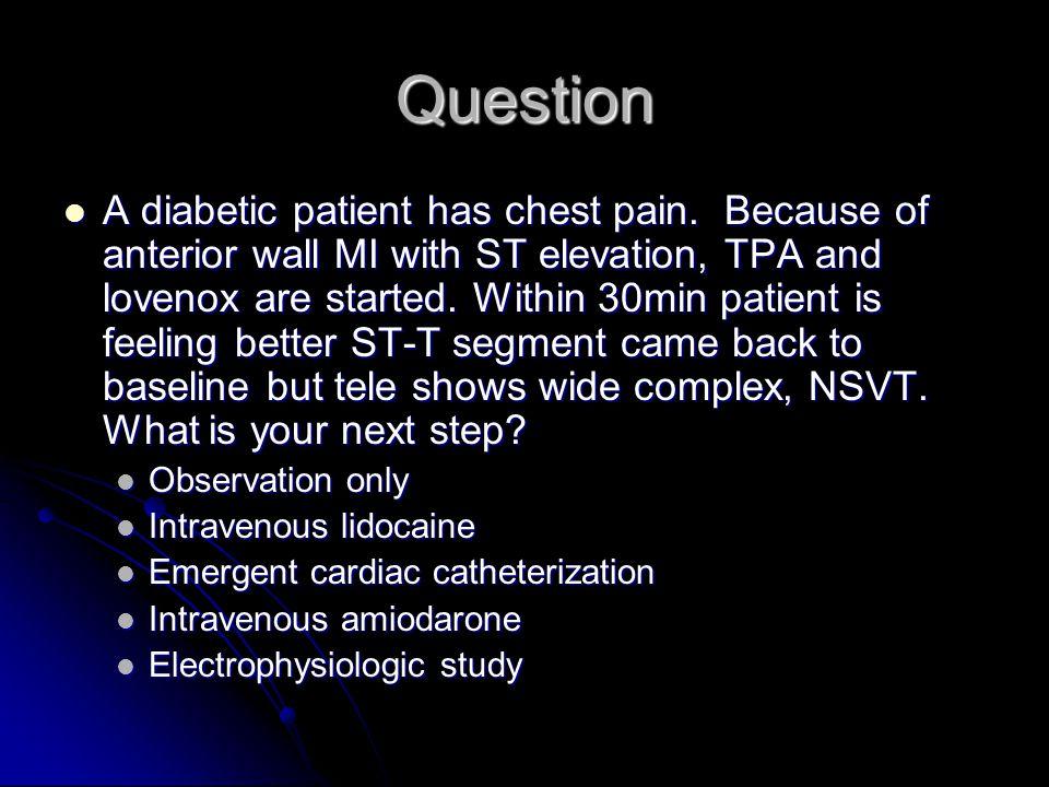 Question A diabetic patient has chest pain.