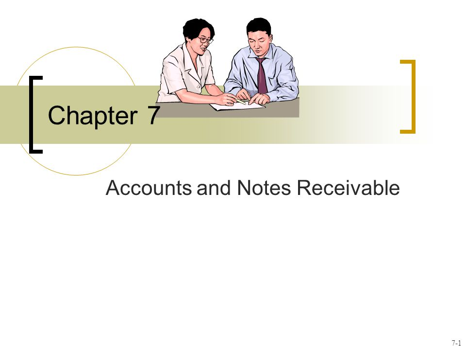 Chapter 7 Accounts and Notes Receivable 7-1