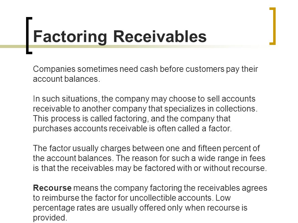 Factoring Receivables Companies sometimes need cash before customers pay their account balances.