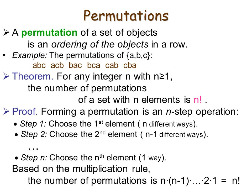 Permutations  A permutation of a set of objects is an ordering of the objects in a row. Example: The permutations of {a,b,c}: abc acb bac bca cab cba