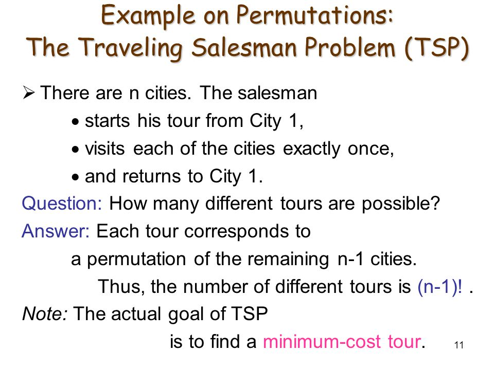 11 Example on Permutations: The Traveling Salesman Problem (TSP)  There are n cities. The salesman  starts his tour from City 1,  visits each of th