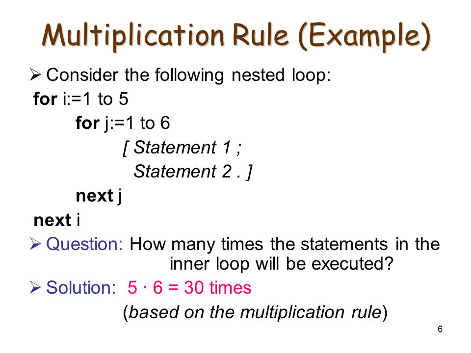 6 Multiplication Rule (Example)  Consider the following nested loop: for i:=1 to 5 for j:=1 to 6 [ Statement 1 ; Statement 2. ] next j next i  Quest
