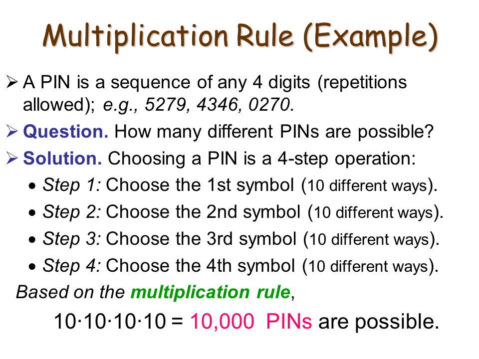 Multiplication Rule (Example)  A PIN is a sequence of any 4 digits (repetitions allowed); e.g., 5279, 4346, 0270.