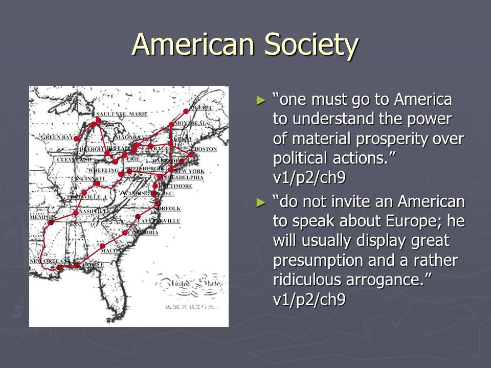 American Society ► I would be astonished if mysticism did not soon make progress in a nation solely preoccupied with prosperity. v2/p2/ch12 ► Between the worker and the employer, there are many points of contact but no real relationship. v2/p2/ch20