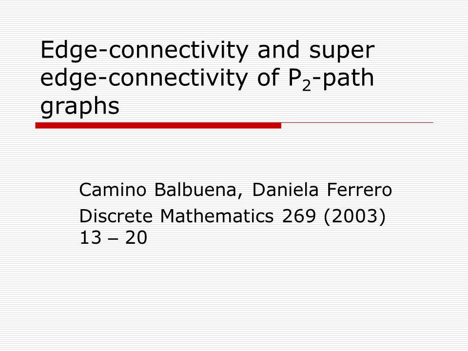 Edge-connectivity and super edge-connectivity of P 2 -path graphs Camino Balbuena, Daniela Ferrero Discrete Mathematics 269 (2003) 13 – 20