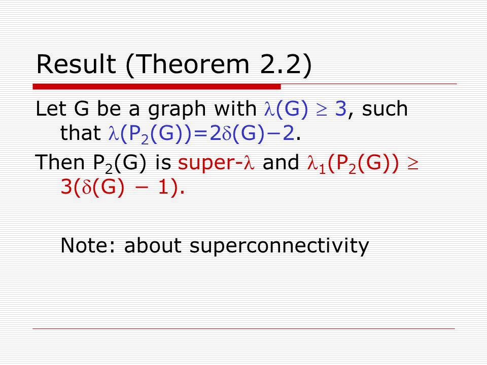 Result (Theorem 2.2) Let G be a graph with (G)  3, such that (P 2 (G))=2(G)−2.