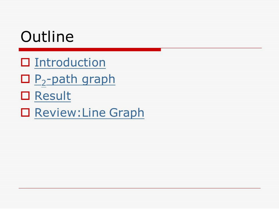 Outline  Introduction Introduction  P 2 -path graph P 2 -path graph  Result Result  Review:Line Graph Review:Line Graph