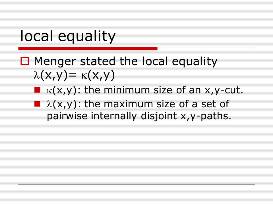 local equality  Menger stated the local equality(x,y)= (x,y) (x,y): the minimum size of an x,y-cut.