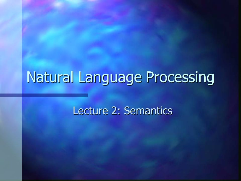 Natural Language Processing Lecture 2: Semantics