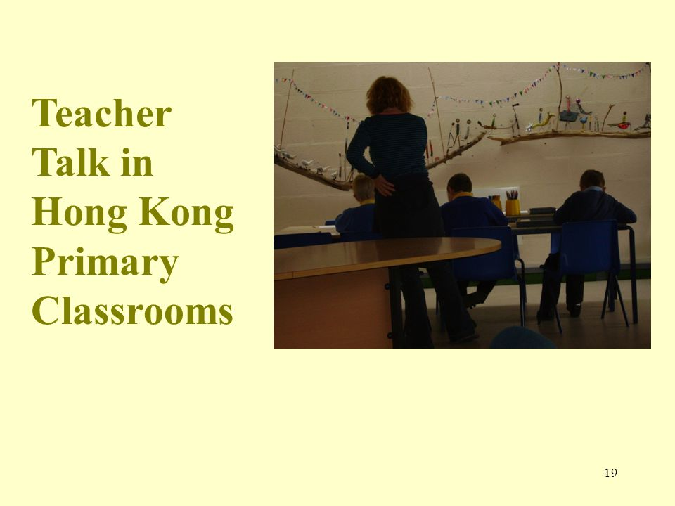 Teacher Talk in Hong Kong Primary Classrooms 19