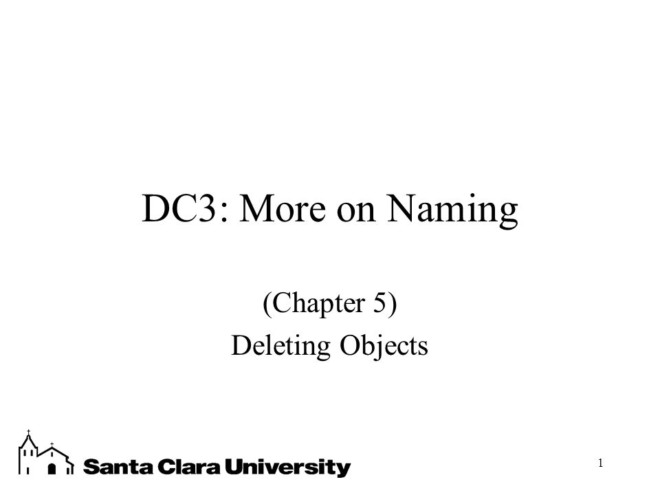 1 DC3: More on Naming (Chapter 5) Deleting Objects