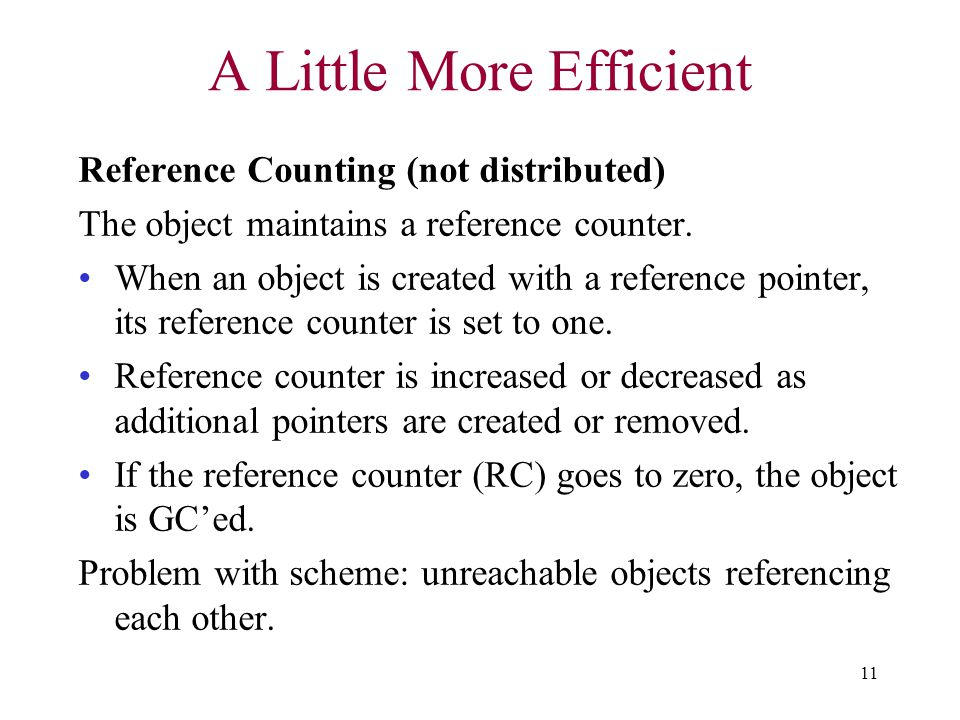 11 A Little More Efficient Reference Counting (not distributed) The object maintains a reference counter. When an object is created with a reference p