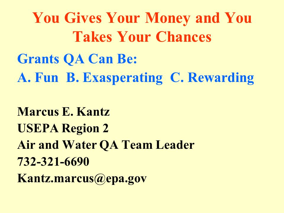 You Gives Your Money and You Takes Your Chances Grants QA Can Be: A.
