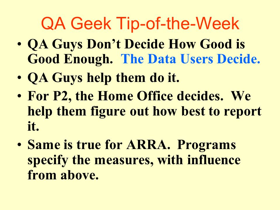 QA Geek Tip-of-the-Week QA Guys Don't Decide How Good is Good Enough.