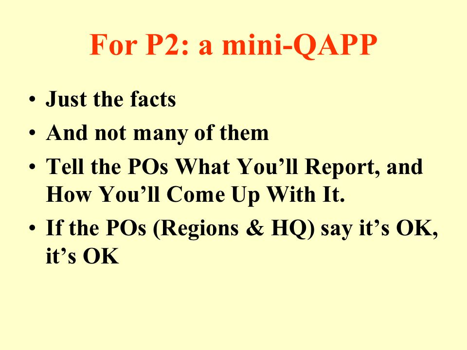 For P2: a mini-QAPP Just the facts And not many of them Tell the POs What You'll Report, and How You'll Come Up With It.