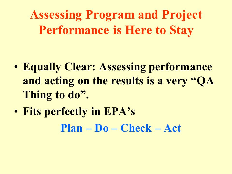 Assessing Program and Project Performance is Here to Stay Equally Clear: Assessing performance and acting on the results is a very QA Thing to do .