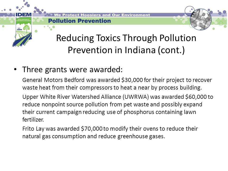 Reducing Toxics Through Pollution Prevention in Indiana (cont.) Three grants were awarded: General Motors Bedford was awarded $30,000 for their projec