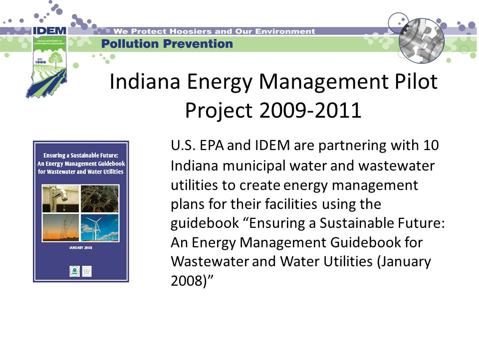 Indiana Energy Management Pilot Project 2009-2011 IDEM received $38,520 for Reducing Greenhouse Gases in Indiana from the 2010 Source Reduction Assistance grant from U.S.