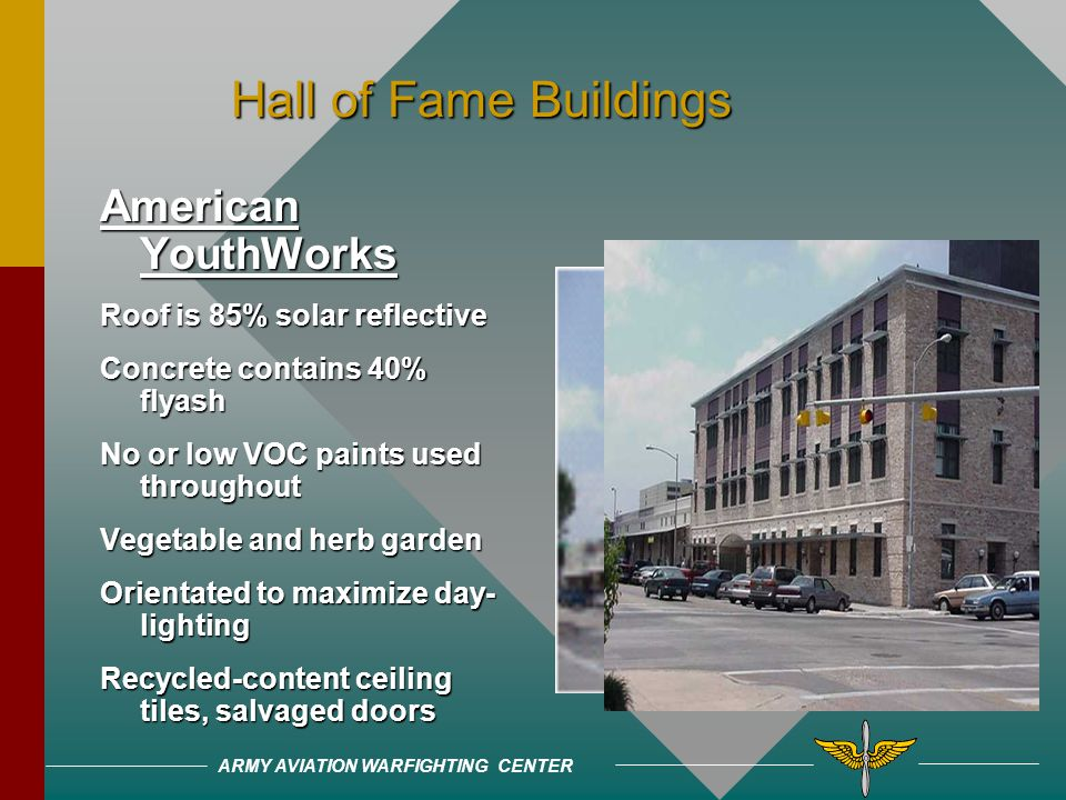 ARMY AVIATION WARFIGHTING CENTER Hall of Fame Buildings Hall of Fame Buildings Chesapeake Bay Foundation Uses 1/3 less energy & 10% less water Compost