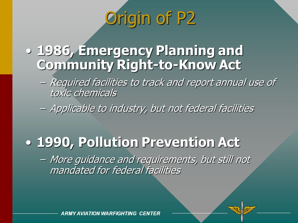 ARMY AVIATION WARFIGHTING CENTER What is P2 ? Reducing or eliminating pollutants or waste at the source instead of handling it after it is created Can