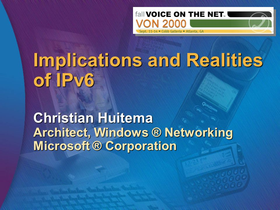 Implications and Realities of IPv6 Christian Huitema Architect, Windows ® Networking Microsoft ® Corporation