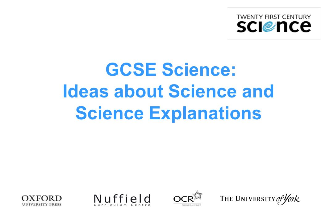 2 Science explanations 'Breadth of study' Ideas about Science 'How science works' Equal assessment weighting