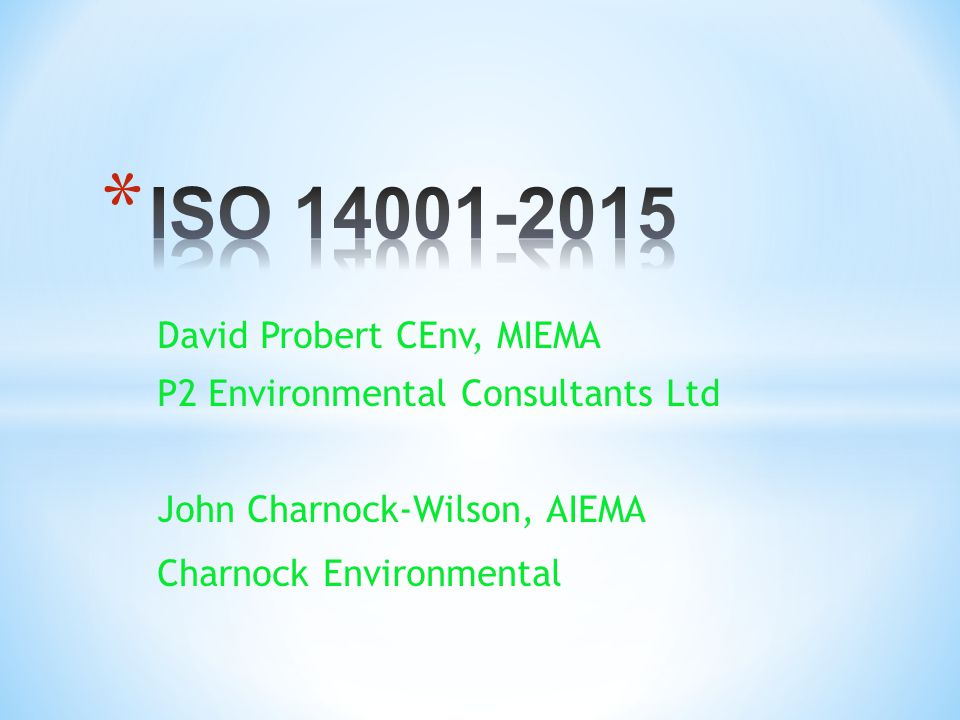 John Charnock-Wilson john@charnock-environmental.co.uk john@charnock-environmental.co.uk  Does ISO14001 certification prove that an organization is being proactively responsible environmentally.