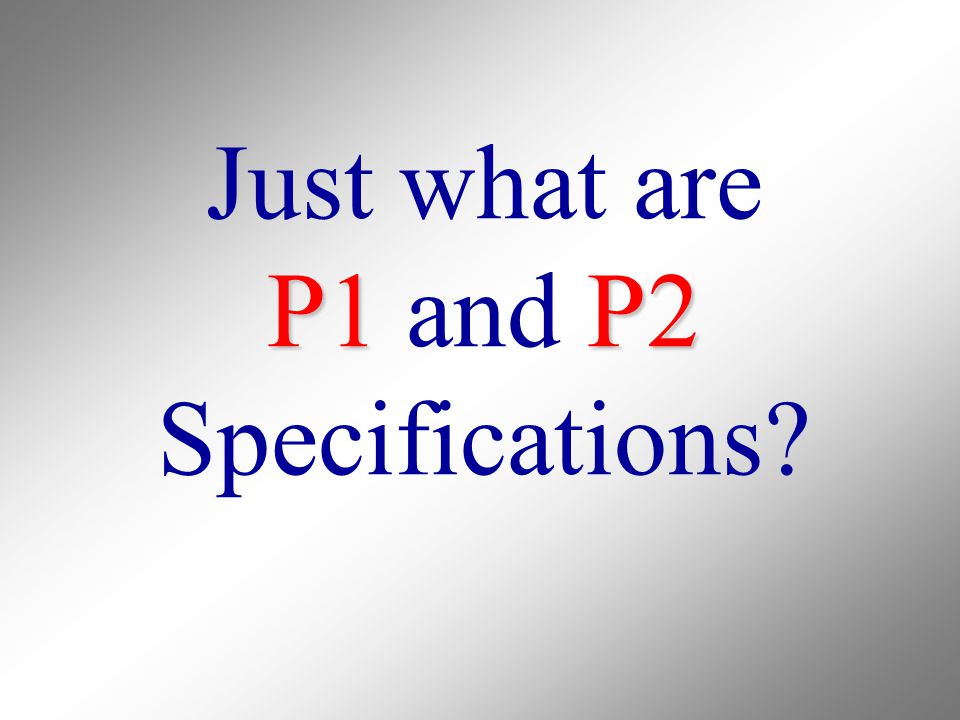 P1P2 Just what are P1 and P2 Specifications?