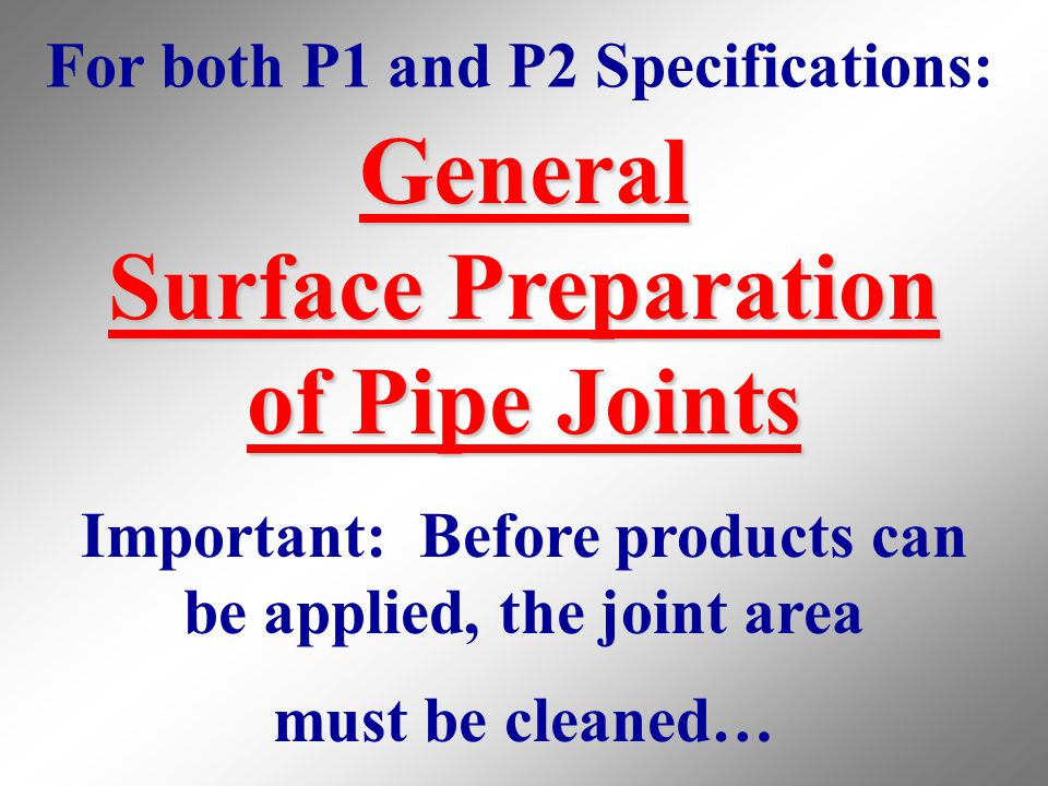 General Surface Preparation of Pipe Joints Important: Before products can be applied, the joint area must be cleaned… For both P1 and P2 Specification