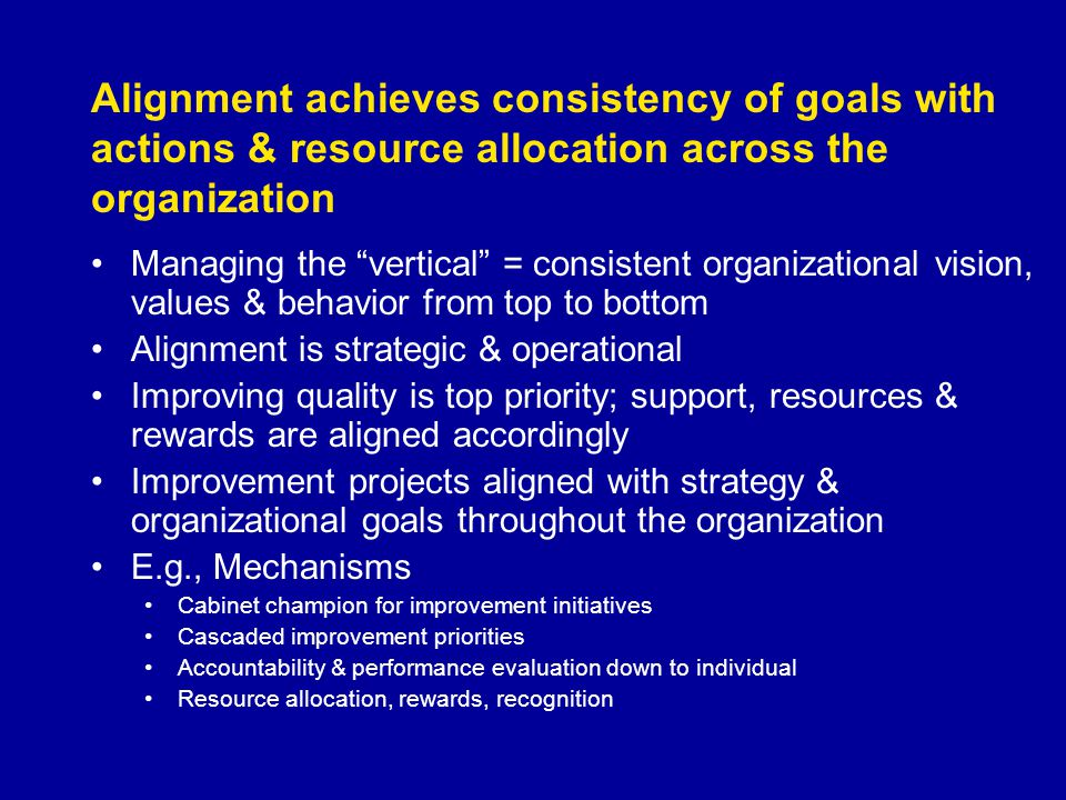 """Alignment achieves consistency of goals with actions & resource allocation across the organization Managing the """"vertical"""" = consistent organizational"""