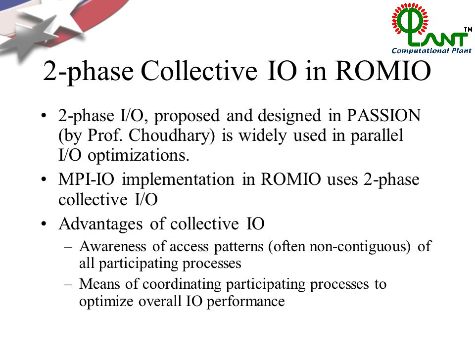 2-phase Collective IO in ROMIO 2-phase I/O, proposed and designed in PASSION (by Prof.