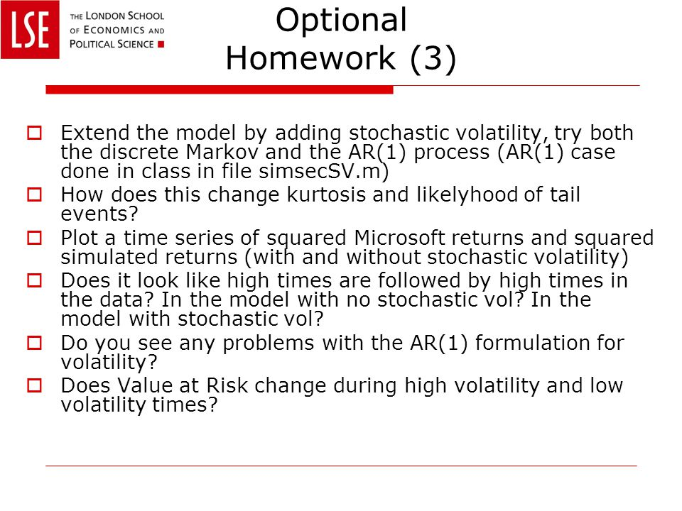 Optional Homework (3)  Extend the model by adding stochastic volatility, try both the discrete Markov and the AR(1) process (AR(1) case done in class