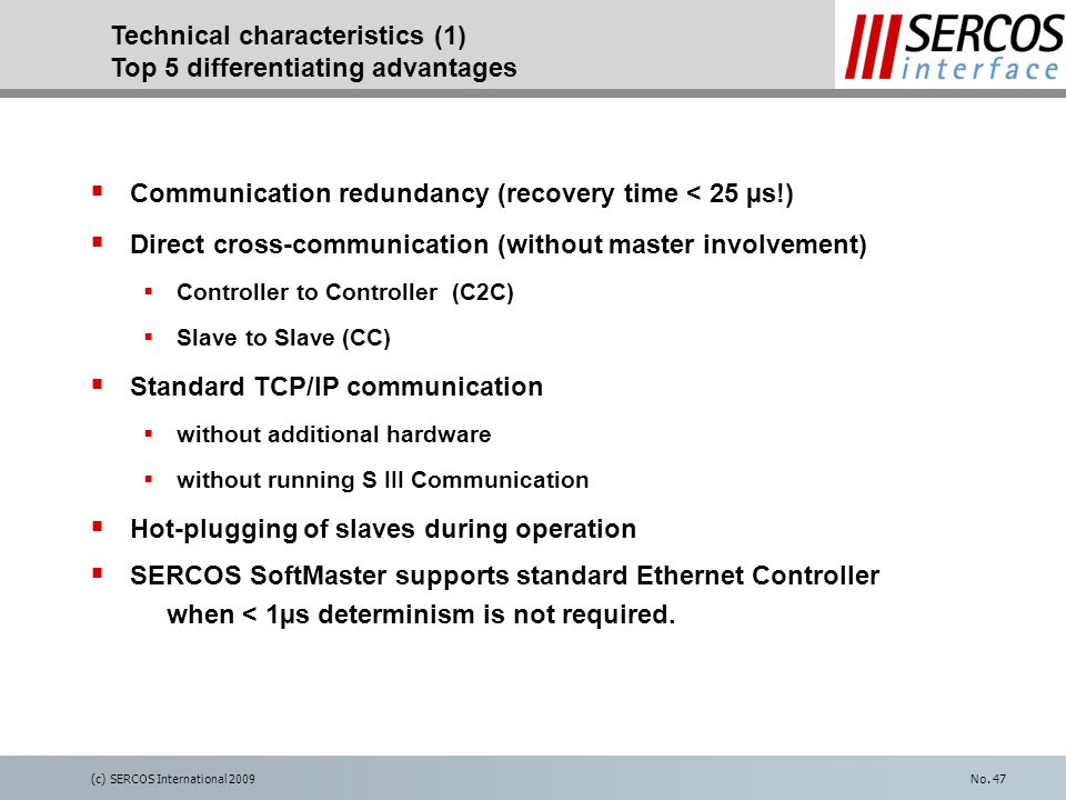 (c) SERCOS International 2009No. 47  Communication redundancy (recovery time < 25 µs!)  Direct cross-communication (without master involvement)  Co