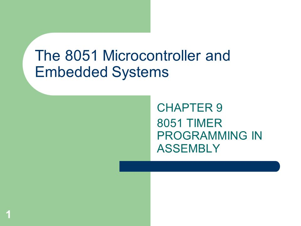 1 The 8051 Microcontroller and Embedded Systems CHAPTER 9 8051 TIMER PROGRAMMING IN ASSEMBLY