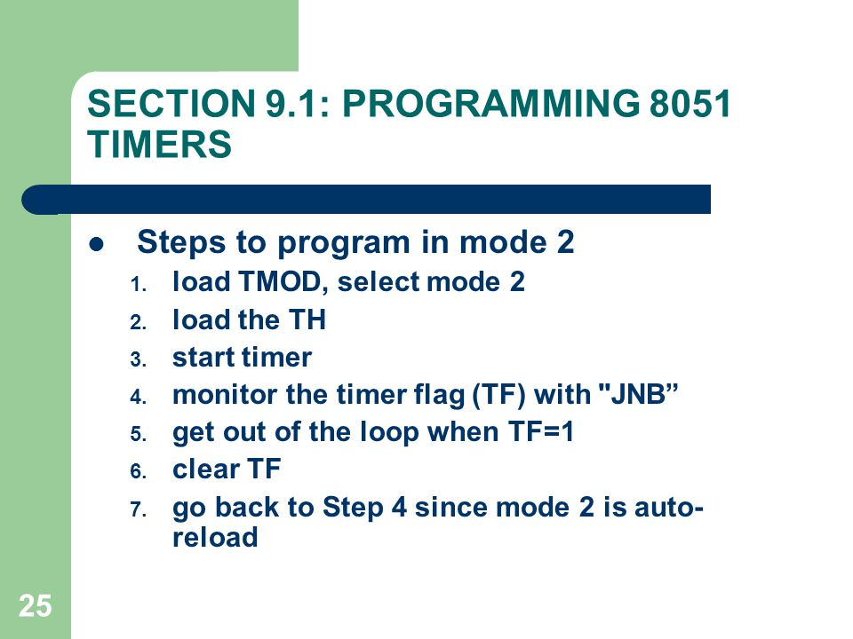 25 SECTION 9.1: PROGRAMMING 8051 TIMERS Steps to program in mode 2 1.