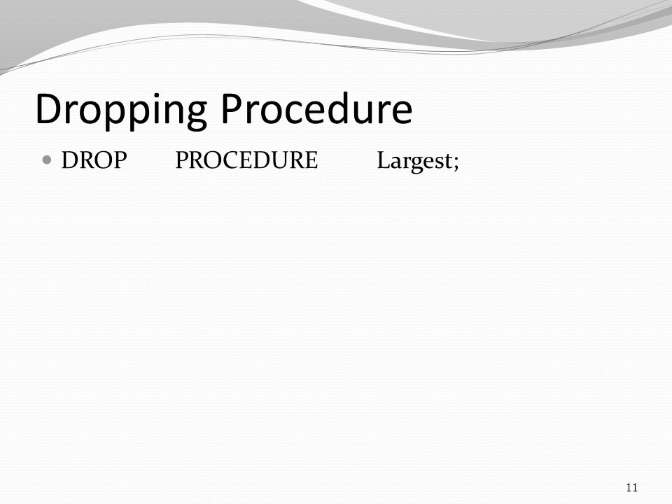 Dropping Procedure DROP PROCEDURELargest; 11