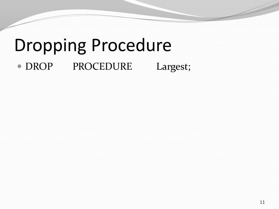 Dropping Procedure DROP PROCEDURELargest; 11