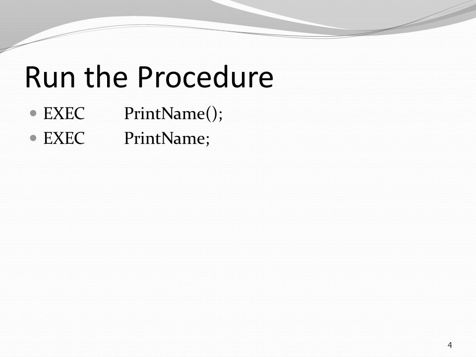 Run the Procedure EXECPrintName(); EXECPrintName; 4