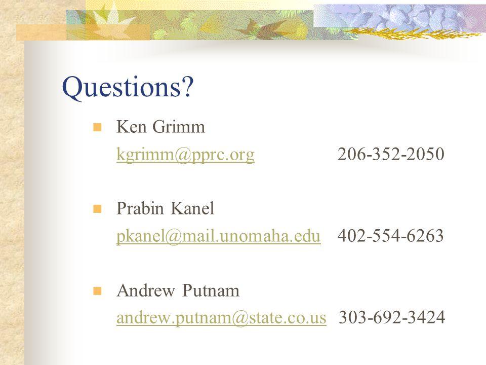 Questions? Ken Grimm kgrimm@pprc.orgkgrimm@pprc.org 206-352-2050 Prabin Kanel pkanel@mail.unomaha.edupkanel@mail.unomaha.edu 402-554-6263 Andrew Putna