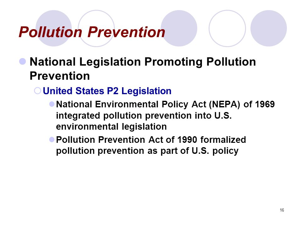 16 Pollution Prevention National Legislation Promoting Pollution Prevention  United States P2 Legislation National Environmental Policy Act (NEPA) of