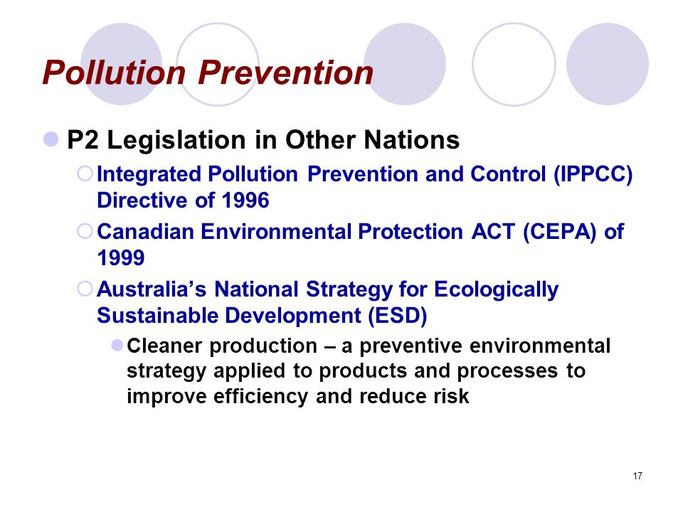 17 Pollution Prevention P2 Legislation in Other Nations  Integrated Pollution Prevention and Control (IPPCC) Directive of 1996  Canadian Environment