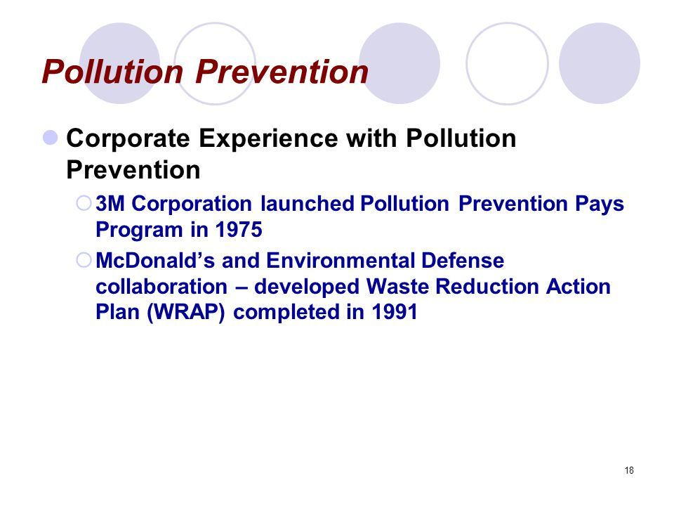 18 Pollution Prevention Corporate Experience with Pollution Prevention  3M Corporation launched Pollution Prevention Pays Program in 1975  McDonald'