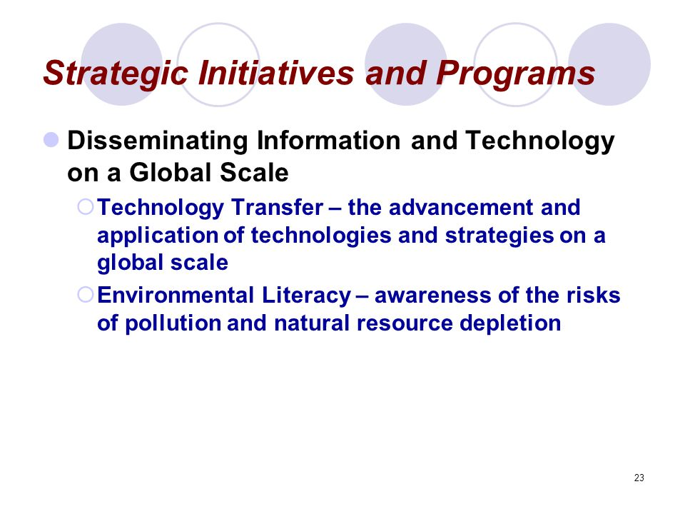 23 Strategic Initiatives and Programs Disseminating Information and Technology on a Global Scale  Technology Transfer – the advancement and applicati