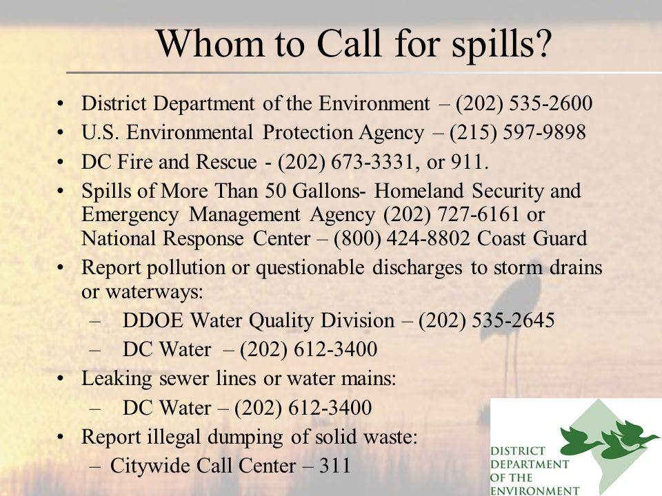 Whom to Call for spills. District Department of the Environment – (202) 535-2600 U.S.
