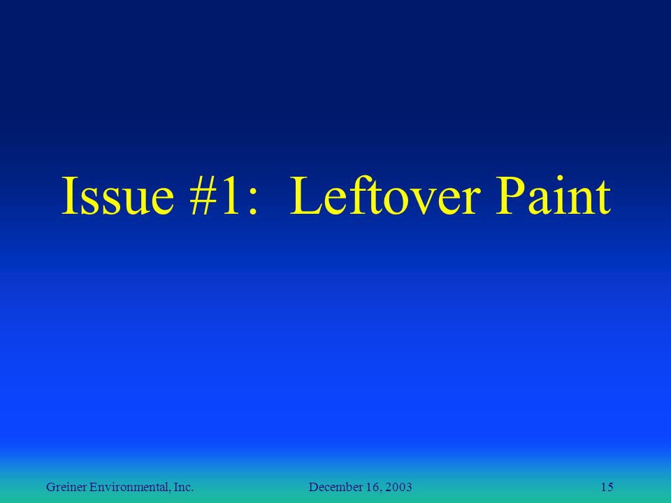 Greiner Environmental, Inc. December 16, 200315 Issue #1: Leftover Paint