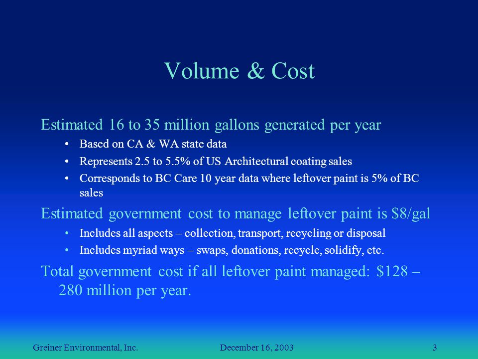 Greiner Environmental, Inc. December 16, 20033 Volume & Cost Estimated 16 to 35 million gallons generated per year Based on CA & WA state data Represe