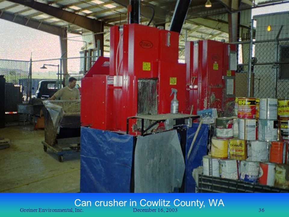 Greiner Environmental, Inc. December 16, 200336 Can crusher in Cowlitz County, WA