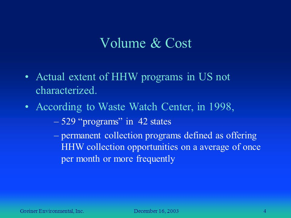Greiner Environmental, Inc. December 16, 20034 Volume & Cost Actual extent of HHW programs in US not characterized. According to Waste Watch Center, i